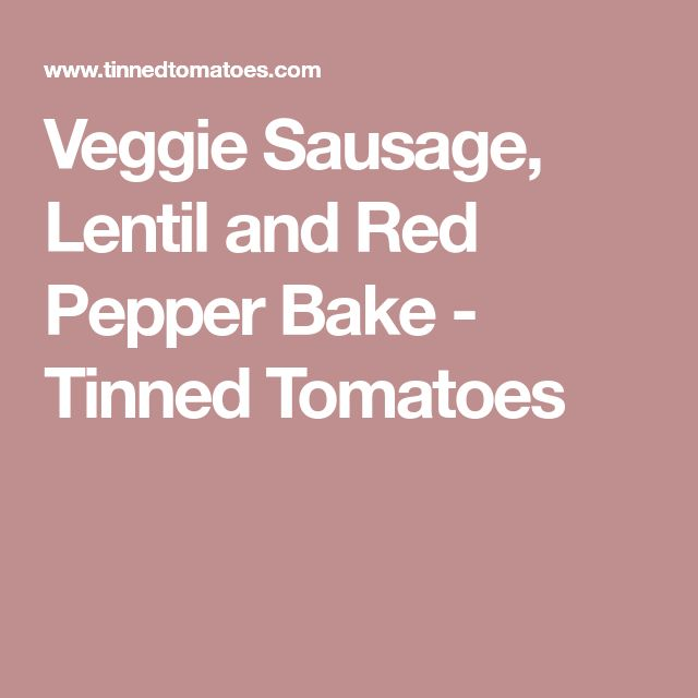 Veggie Sausage, Lentil and Red Pepper Bake - Tinned Tomatoes