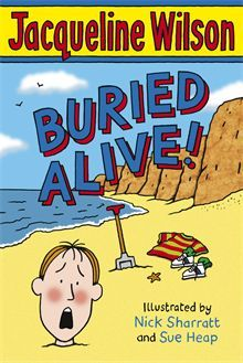 Buried Alive by Jacqueline Wilson. Narrated by Tim and interspersed with revealing, illustrated extracts from Tim and Biscuits's holiday diaries, this is a wondefully enjoyable story from one of the most popular writers around that both girls and boys will love.