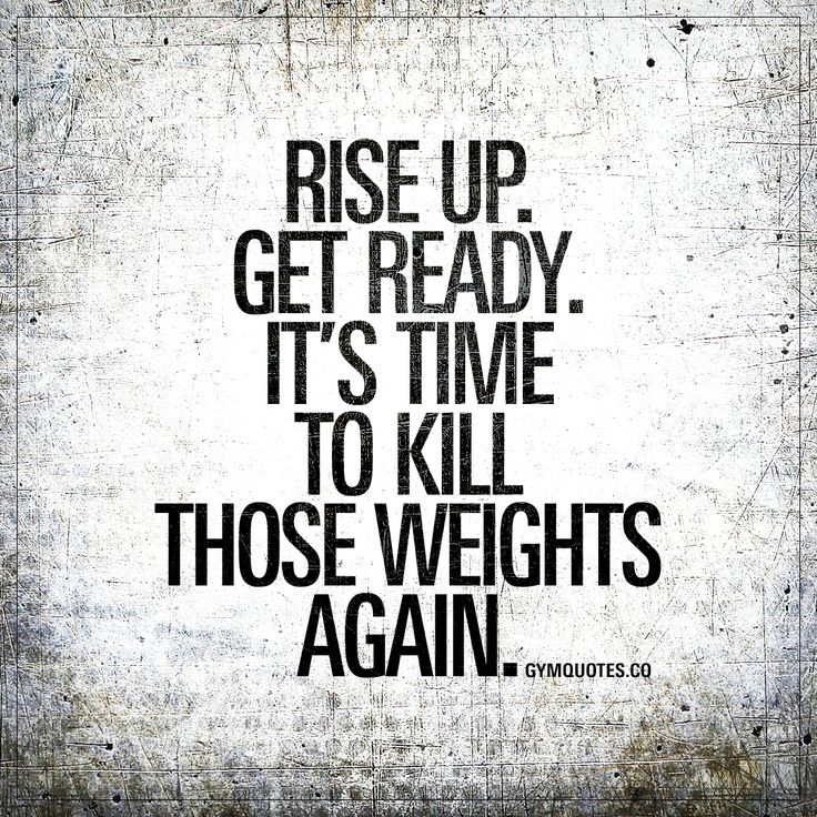 Rise up. Get ready. It's time to kill those weights again | Gym Quotes