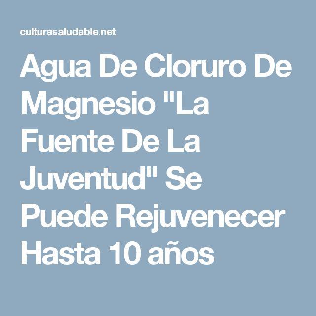 """Agua De Cloruro De Magnesio """"La Fuente De La Juventud"""" Se Puede Rejuvenecer Hasta 10 años"""