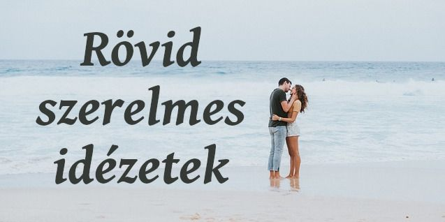 híres szerelmes idézetek Rövid szerelmes idézetek képekkel. Nézd meg a rövid szerelmes