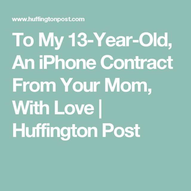 To My 13-Year-Old, An iPhone Contract From Your Mom, With Love | Huffington Post