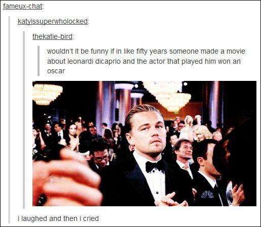 Leo DiCaprio appreciators:   The 30 Funniest Conversations You'll See On Tumblr