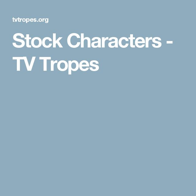 Stock Characters - TV Tropes