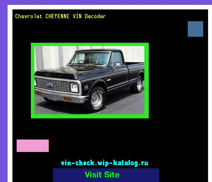 Chevrolet CHEYENNE VIN Decoder - Lookup Chevrolet CHEYENNE VIN number. 201442 - Chery. Search Chevrolet CHEYENNE history, price and car loans.