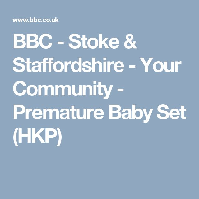 BBC - Stoke & Staffordshire - Your Community - Premature Baby Set (HKP)