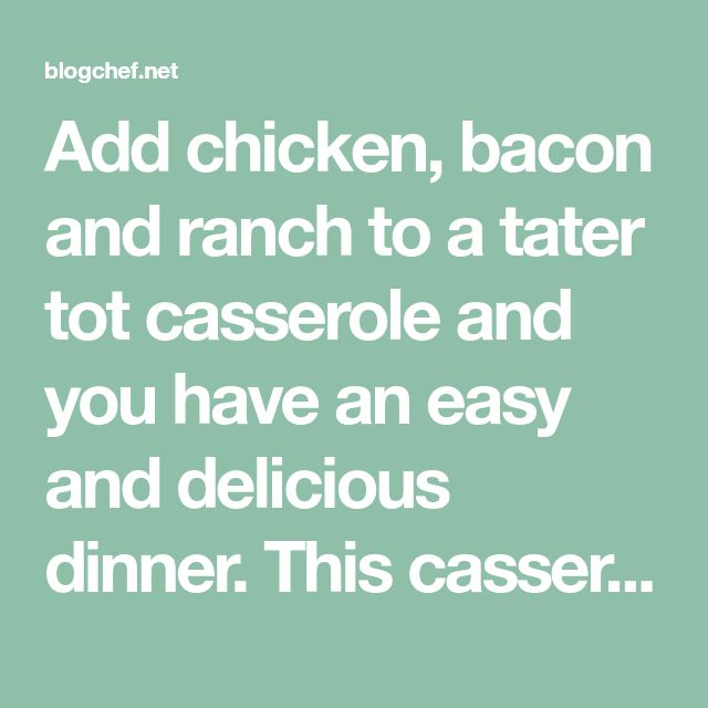 Add chicken, bacon and ranch to a tater tot casserole and you have an easy and delicious dinner. This casserole combines cooked chicken, bacon, tater tots, cheese and a ranch sauce. The ranch sauce is a combination of dry ranch dressing mix, sour cream and cream of chicken soup. For the chicken, you can bake boneless