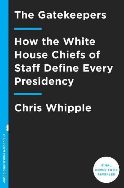 The Gatekeepers: How the House Chiefs of Staff Define Every Presidency