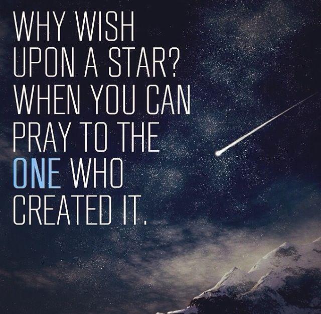 Resultado de imagen de why wish upon a star when you can pray to the one who created it