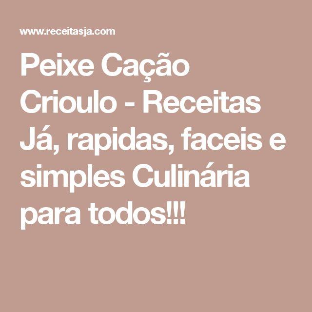Peixe Cação Crioulo - Receitas Já, rapidas, faceis e simples Culinária para todos!!!