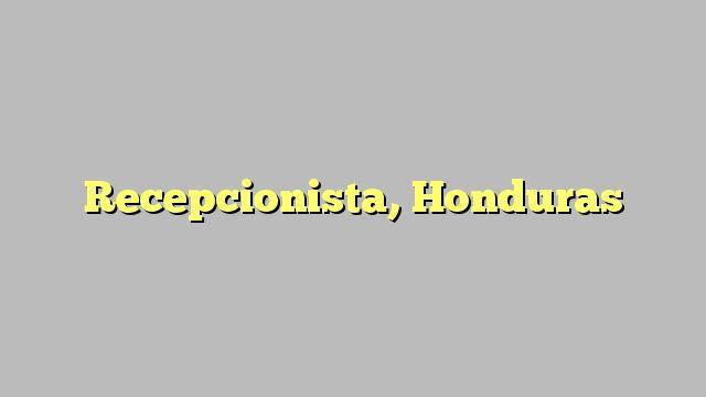 Recepcionista, Honduras