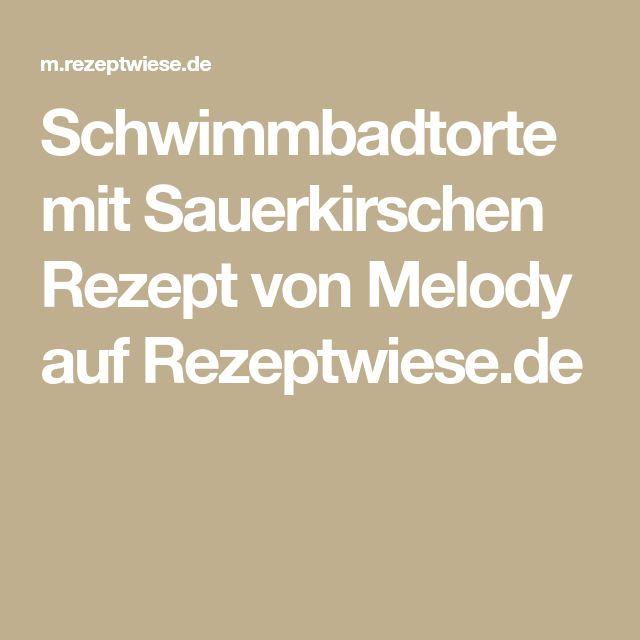 Schwimmbadtorte mit Sauerkirschen Rezept von Melody auf Rezeptwiese.de