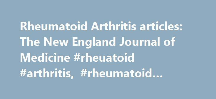 Rheumatoid Arthritis articles: The New England Journal of Medicine #rheuatoid #arthritis, #rheumatoid #arthritis http://anaheim.nef2.com/rheumatoid-arthritis-articles-the-new-england-journal-of-medicine-rheuatoid-arthritis-rheumatoid-arthritis/ # Browse Rheumatoid Arthritis Juvenile idiopathic arthritis (JIA) is the most common rheumatic disease in children. Children with JIA are at risk for inflammation of the uvea (uveitis). Uveitis develops in approximately 12 to 38% of patients with JIA…