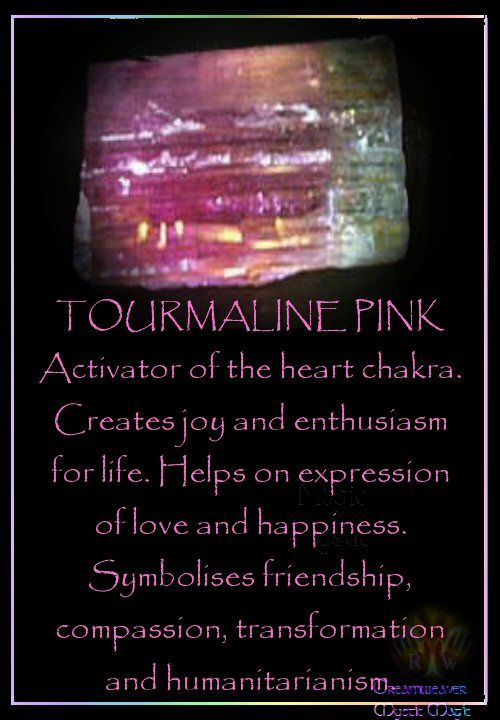 TOURMALINE PINK Activator of the heart chakra. Creates joy and enthusiasm for life. Helps on expression of love and happiness. Symbolises friendship, compassion, transformation and humanitarianism.