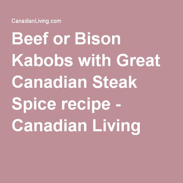Beef or Bison Kabobs with Great Canadian Steak Spice recipe - Canadian Living