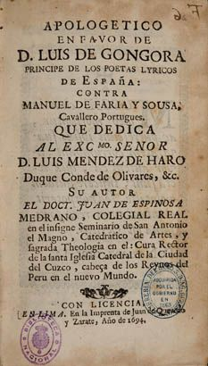 Juan de Espinosa Medrano. Apologetico en favor de don Luis de Gongora, principe de los poetas lyricos de España, contra Manuel de Faria y Sousa, cauallero portugues...