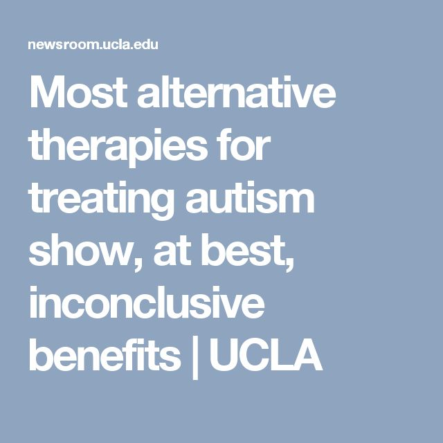 Most alternative therapies for treating autism show, at best, inconclusive benefits | UCLA