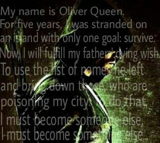 """My name is Oliver Queen. For five years, I was stranded on an island with only one goal: survive. Now, I will fulfill my fathers' dying wish. To use the list of names he left and bring down those, who are poisoning my city. To do that, I must become someone else, I must become something else..."" - Oliver Queen #arrow #seasonone #oliverqueen #teamarrow"