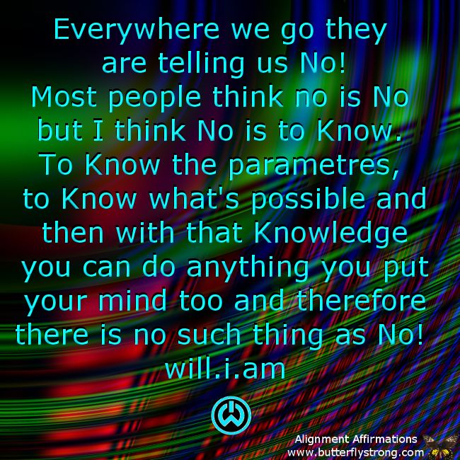 There is no such thing as NO! Will.I.Am #Quotes #Wisewords #iamwill