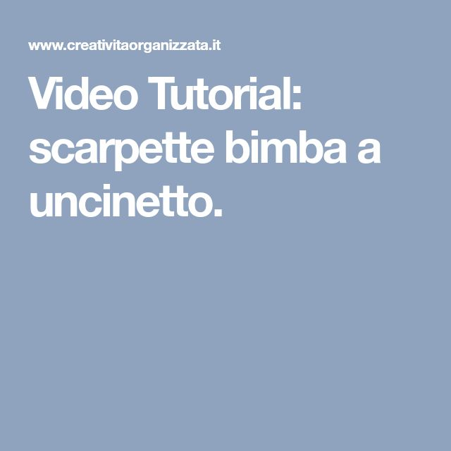 Video Tutorial: scarpette bimba a uncinetto.