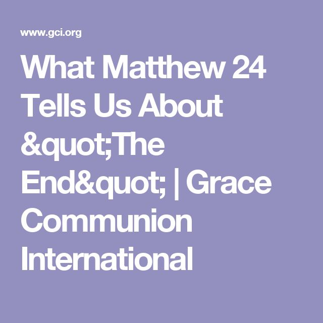 "What Matthew 24 Tells Us About ""The End"" 