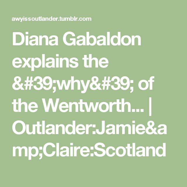 Diana Gabaldon explains the 'why' of the Wentworth... | Outlander:Jamie&Claire:Scotland