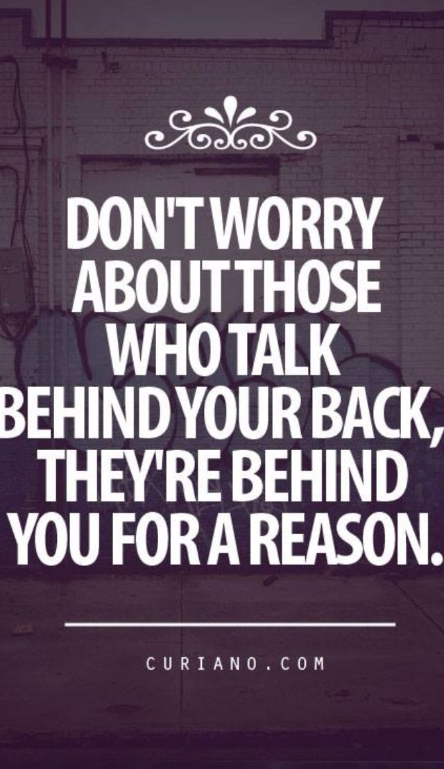 Don't worry about people who talk behind your back