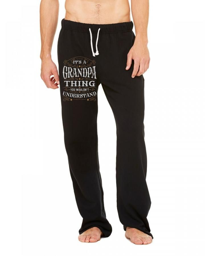 It Is A Grandpa Thing You Wouldnt Understand Sweatpants