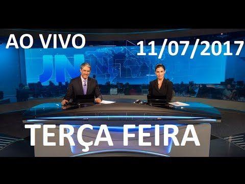 Jornal Nacional 11/07/2017 AO VIVO TERÇA FEIRA
