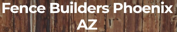 Fence Builders Phoenix Ready to Give Free Fence Installation Estimates