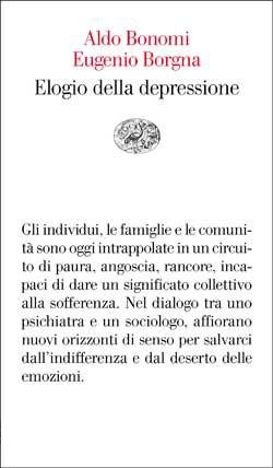 Elogio della Depressione, Aldo Bonomi, Eugenio Borgna, Einaudi