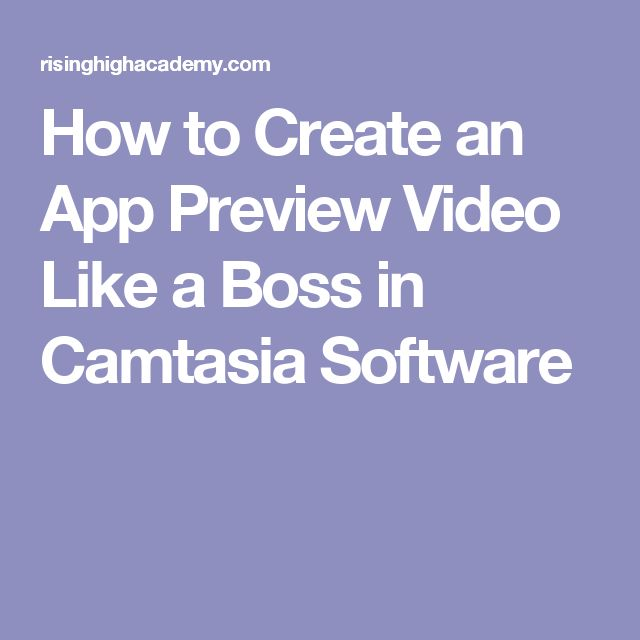 How to Create an App Preview Video Like a Boss in Camtasia Software