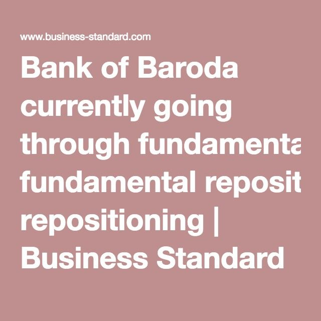 Bank of Baroda currently going through fundamental repositioning | Business Standard News