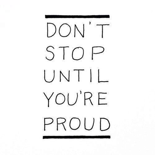 | Don't stop until you're proud |: