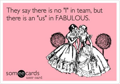 They say there is no 'I' in team, but there is an 'us' in FABULOUS.