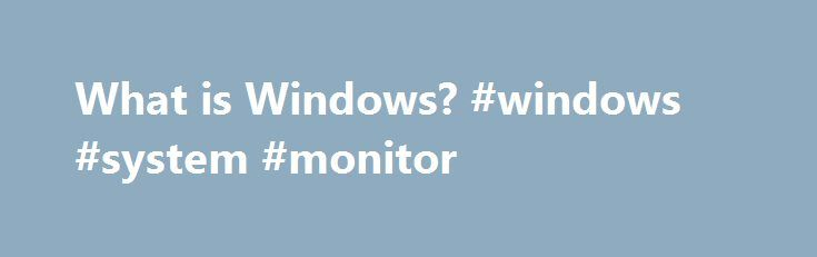 What is Windows? #windows #system #monitor http://massachusetts.nef2.com/what-is-windows-windows-system-monitor/  # Windows Updated: 04/26/2017 by Computer Hope Windows may refer to any of the following: 1. When referring to an operating system. Windows or win is an operating environment created by Microsoft that provides an interface, known as a Graphical User Interface (GUI ), for computers. Windows eliminates the need to memorize commands for the command line (MS-DOS ) by using a mouse to…