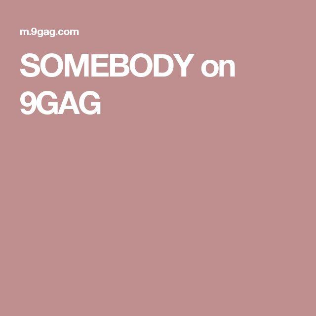 SOMEBODY on 9GAG