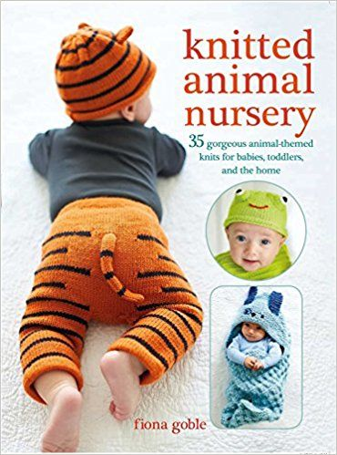 Knitted Animal Nursery: 35 gorgeous animal-themed knits for babies, toddlers, and the home: Amazon.co.uk: Fiona Goble: 9781782494331: Books