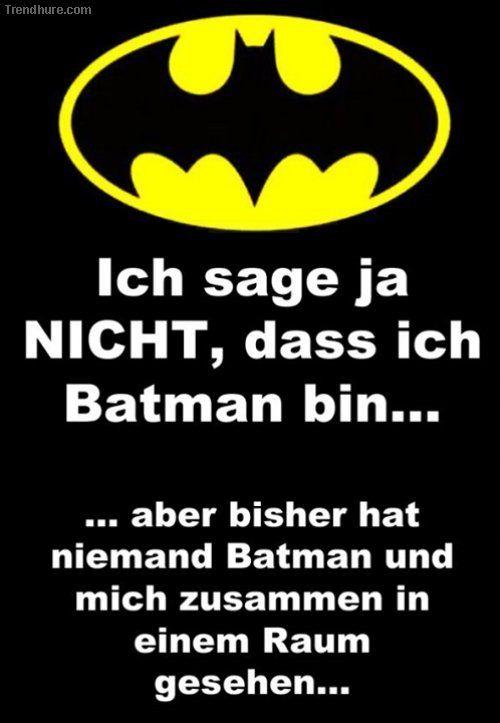 Ich sage ja NICHT, dass ich Batman bin...