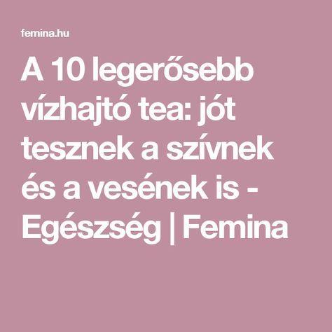 A 10 legerősebb vízhajtó tea: jót tesznek a szívnek és a vesének is - Egészség   Femina