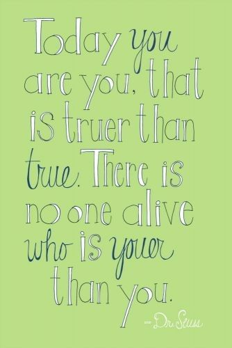 There is no one alive that is youer than you...: Words Of Wisdom, Happy Birthday, Cute Quotes, Dr. Seuss, Book Jackets, Dr. Suess, Wise Words, Birthday Weeks, Kids Rooms
