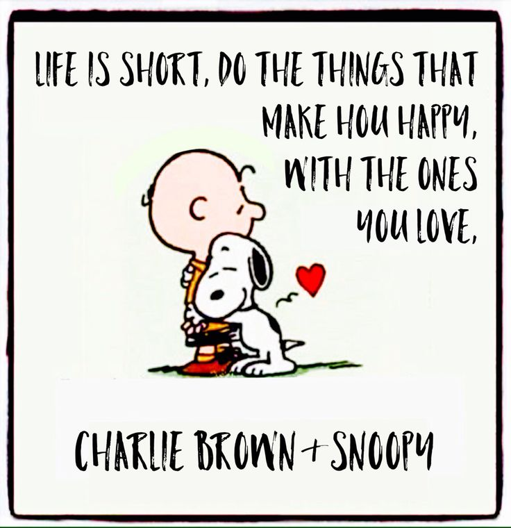 """""""Life is short, do the things that make you happy with the ones you Love"""", ❤️❤️ Charlie Brown & Snoopy"""
