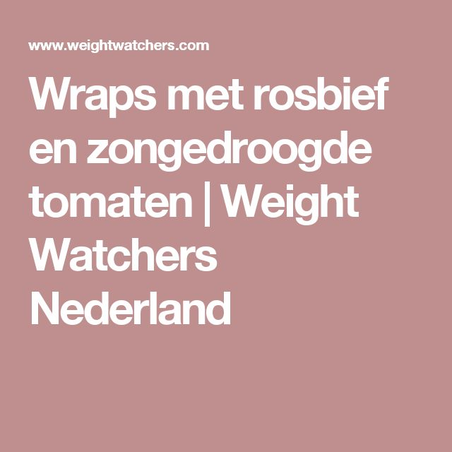 Wraps met rosbief en zongedroogde tomaten   Weight Watchers Nederland
