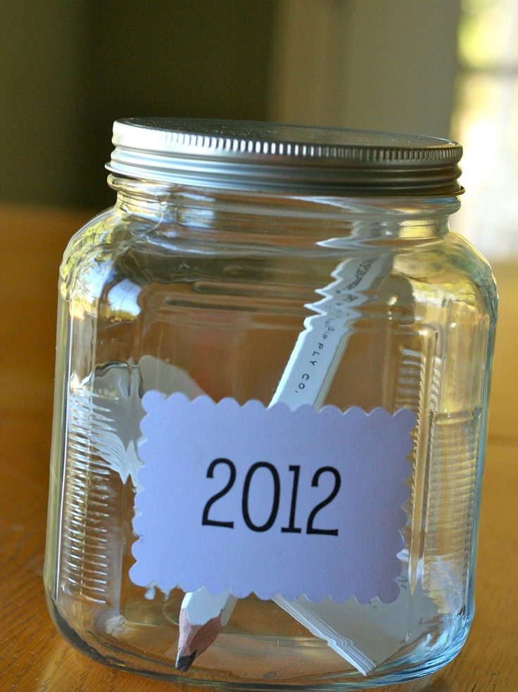Memory Jar: Throughout the year, write down memories that make you smile. On New Year's Eve, open and re-read all of the good stuff that made the year.  What a great tradition to start! Would also be good to scrapbook at the end!!