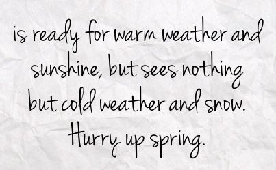 Cold Weather Quotes Ready For Warm Weather And Sunshine But Sees