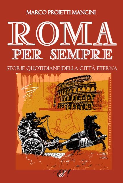"""""""Roma per sempre"""" di Marco Proietti Mancini"""
