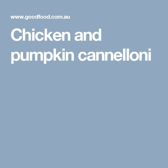 Chicken and pumpkin cannelloni