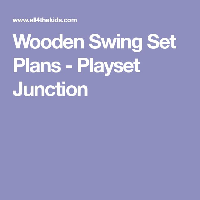 Wooden Swing Set Plans - Playset Junction