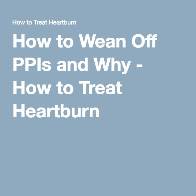 How to Wean Off PPIs and Why - How to Treat Heartburn
