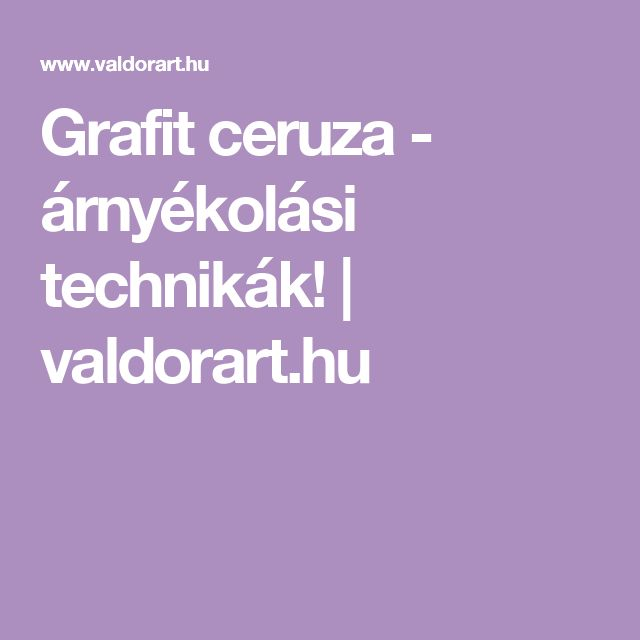 Grafit ceruza - árnyékolási technikák! | valdorart.hu